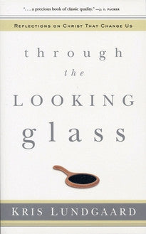 Through the Looking Glass:  Reflections on Christ that Change Us