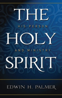 The Holy Spirit:  His Person and Ministry