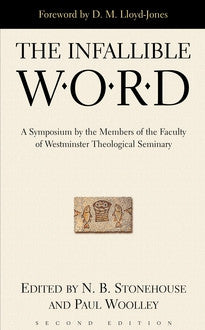 The Infallible Word:  A Symposium by the Members of the Faculty of Westminster Theological Seminary