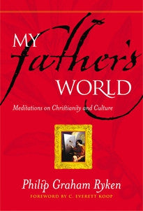 My Father's World:  Meditations on Christianity and Culture