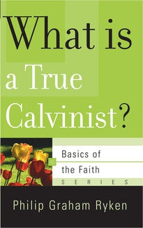 What is a True Calvinist?  (Basics of the Faith Series)