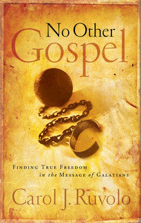 No Other Gospel:  Finding True Freedom in the Message of Galatians