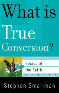 What is True Conversion?  (Basics oi the Faith Series)