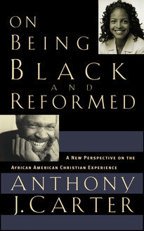 On Being Black and Reformed:  A New Perspective on the African - American Christian Experience