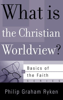 What is the Christian Worldview?  (Basics of the Faith Series)