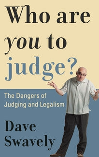 Who Are You to Judge?  The Dangers of Judging and Legalism