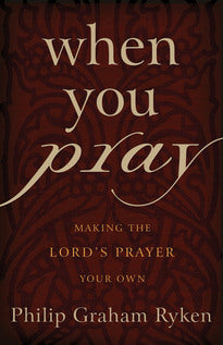 When You Pray:  Making the Lord's Prayer Your Own