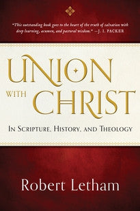Union with Christ In Scripture, History, and Theology