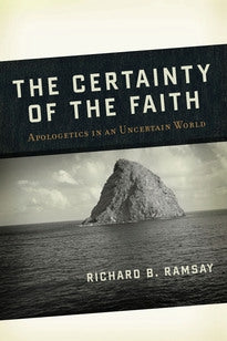 The Certainty of the Faith:  Apologetics in an Uncertain World