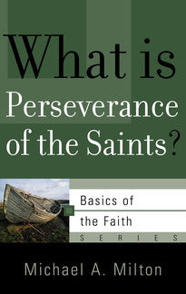 What is Perseverance of the Saints?  (Basics of the Faith Series)