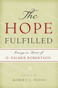The Hope Fulfilled:  Essays in Honor of O. Palmer Robertson