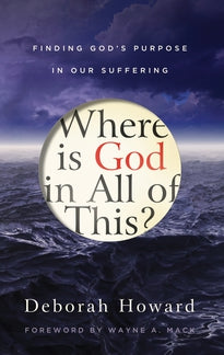 Where Is God in All of This?  Finding God's Purpose in Our Suffering
