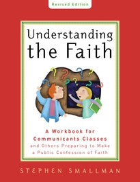 Understanding the Faith:  A Workbook for Communicants Classes and Others Preparing to Make a Public Confession of Faith, New ESV Edition