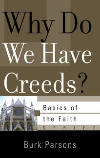 Why Do We Have Creeds?  (Basics of the Faith Series)