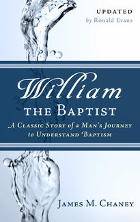 William the Baptist:  A Classic Story of a Man's Journey to Understand Baptism
