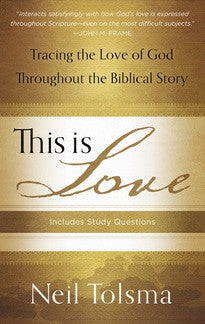This Is Love:  Tracing The Love of God throughout the Biblical Story