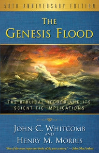 The Genesis Flood, 50th Anniversary Edition:  The Biblical Record and its Scientific Implications