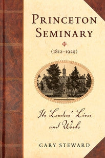 Princeton Seminary (1812–1929):  Its Leaders' Lives and Works