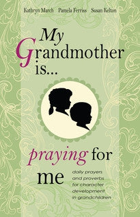 My Grandmother Is . . . Praying for Me:  Daily Prayers and Proverbs for Character Development in Grandchildren