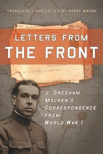 Letters from the Front:  J. Gresham Machen's Correspondence from World War 1
