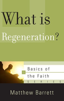 What Is Regeneration?  (Basics of the Faith Series)