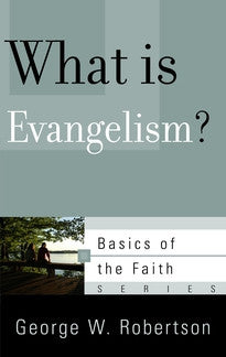 What Is Evangelism?  (Basics of the Faith Series)