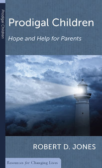 Prodigal Children: Hope and Help for Parents