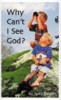 Why Can't I See God?  Teaching Little Children Big Truths from the Bible