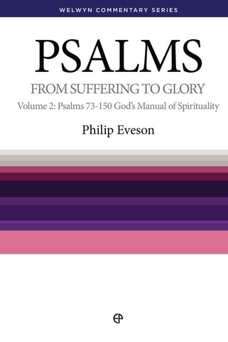Psalms: From Suffering to Glory - Vol. 2, Psalms 73-150: God's Manual of Spirituality - Welwyn Commentary Series (Eveson)
