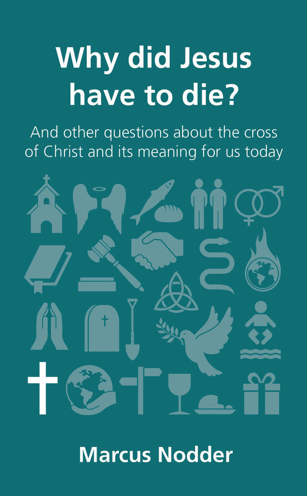 Why did Jesus have to die?: and other questions about the cross of Christ and its meaning for us today