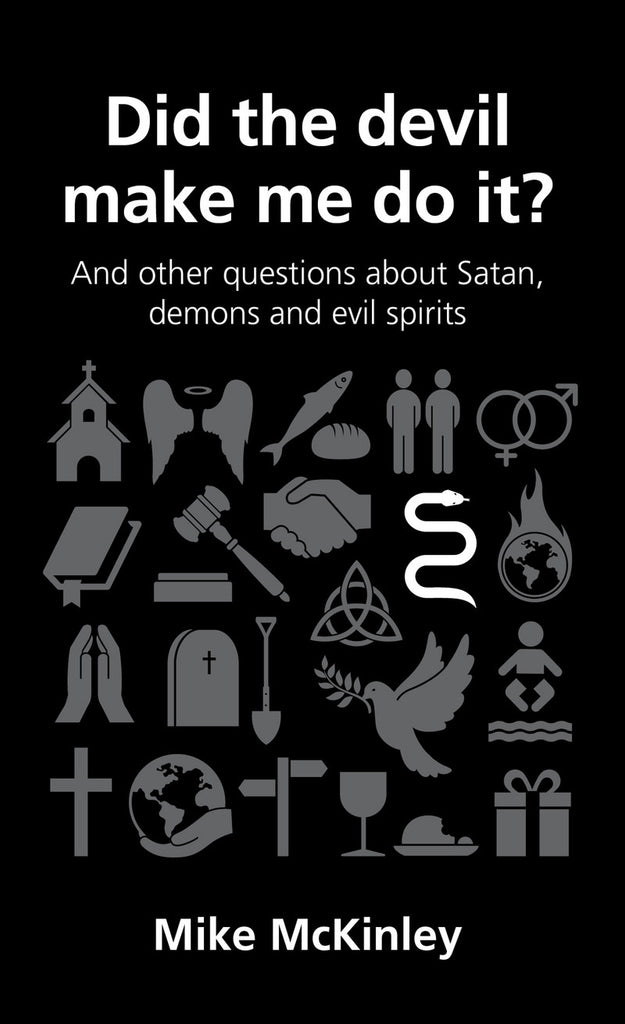 Did the devil make me do it?: and other questions about Satan, evil spirits and demons