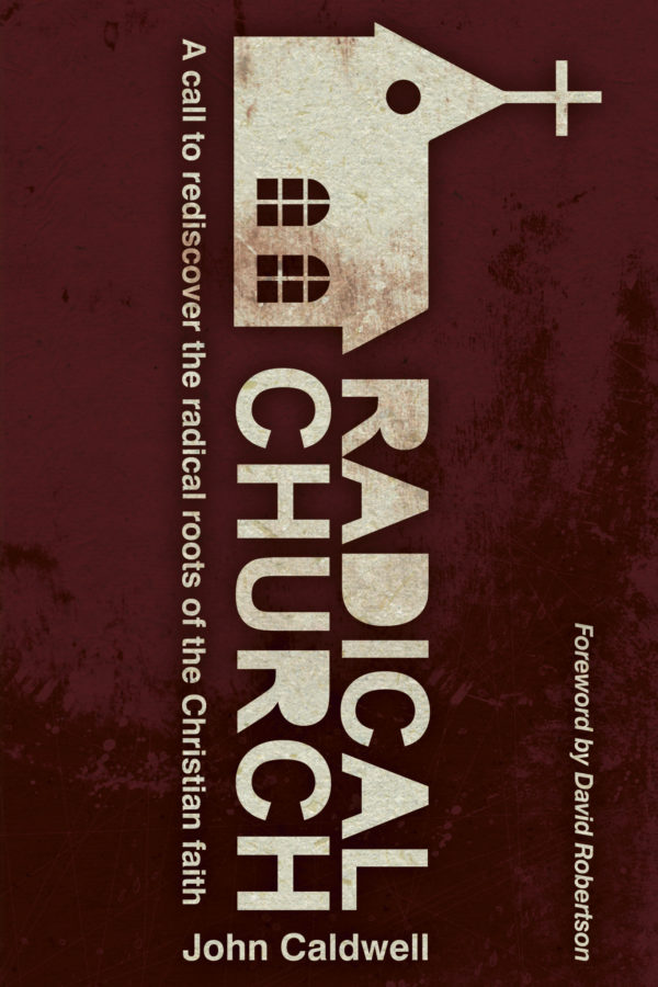 Radical Church: A Call to Rediscover the Radical Roots of the Christian Faith