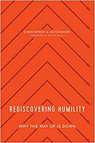 Rediscovering Humility: Why the Way Up is Down