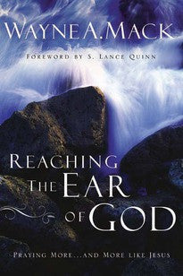 Reaching the Ear of God:  Praying More and More Like Jesus