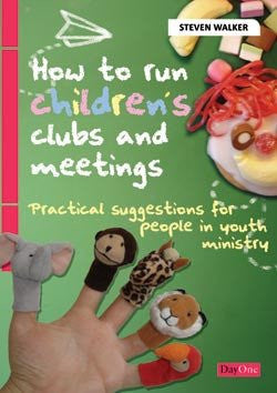 How to run children's clubs and meetings: Practical suggestions for people in youth ministry