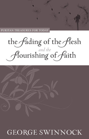 The Fading of the Flesh and The Flourishing of Faith (Puritan Treasures for Today)