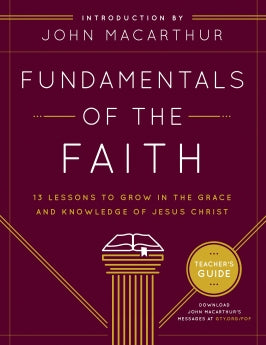 Fundamentals of the Faith Teacher's Guide: 13 Lessons to Grow in the Grace and Knowledge of Jesus Christ