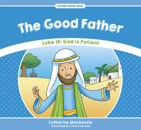 The Good Father (Luke 15: God is Patient)