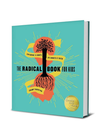 The Radical Book for Kids: Exploring the Roots and Shoots of Faith by Champ Thornton