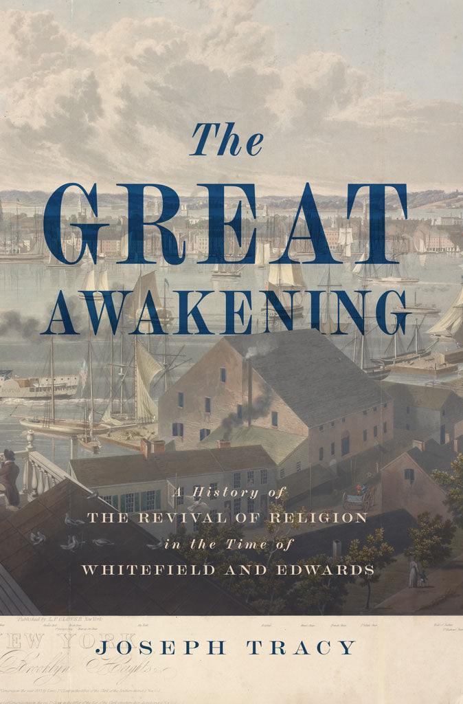 The Great Awakening A History of the Revival of Religion in the Time of Whitefield and Edwards by Joseph Tracy