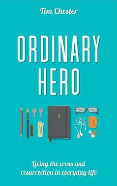 Ordinary Hero: Loving the Cross and Resurrection in Everyday Life