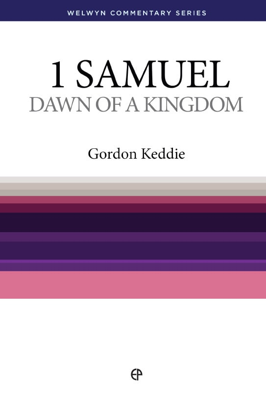 1 Samuel – Dawn of a Kingdom by Gordon J Keddie