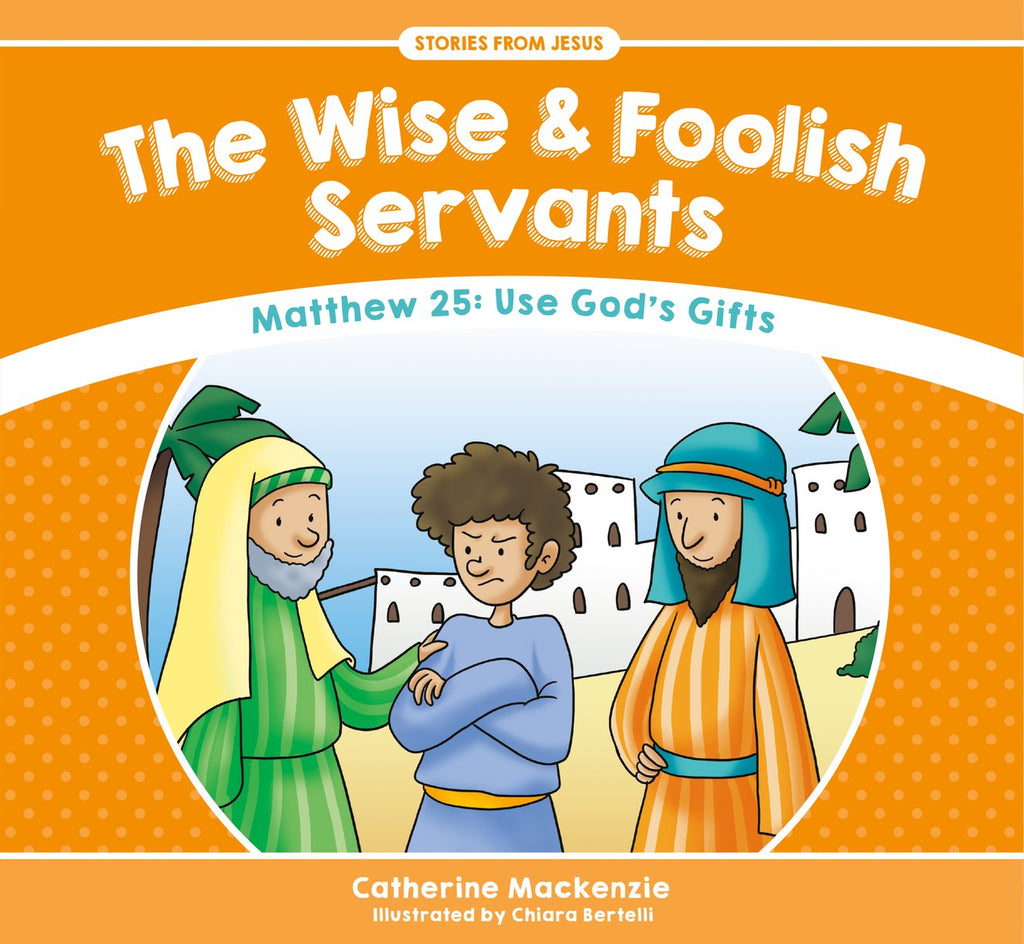 The Wise And Foolish Servants (Matthew 25: Use God's Gifts)