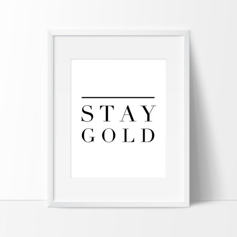 Stay Gold Black and White, Motivational Quotes for Dorm Life - Ink Print Art