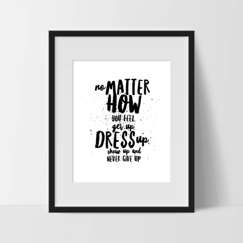 No Matter How You Feel, Dress Up, Typography Wall Art - Ink Print Art
