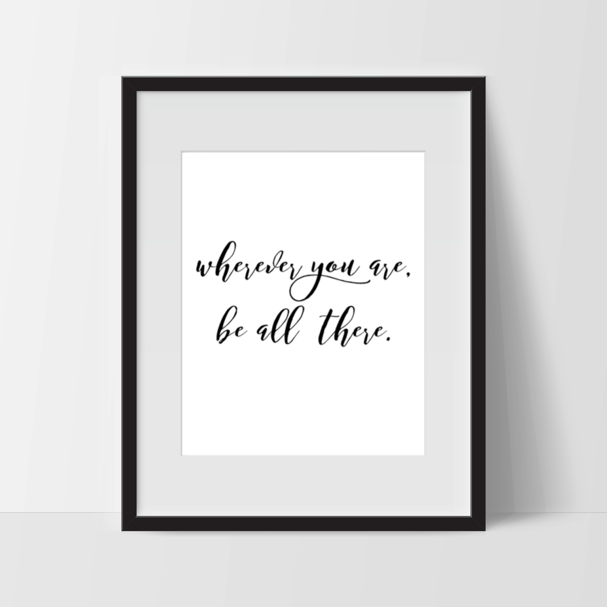 Where Ever You Are - Be All There Quote, Typography Wall Art - Ink Print Art
