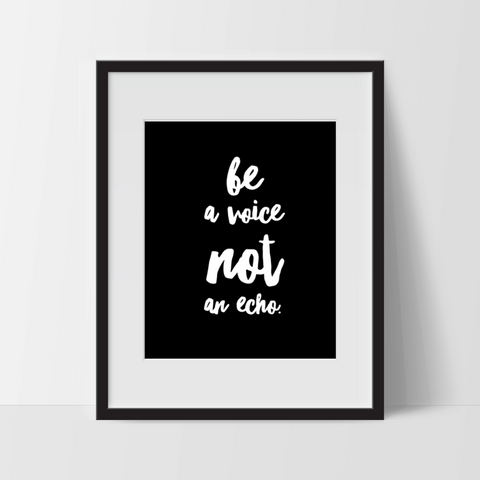 Be a Voice, Not an Echo Art Print Typography Wall Art - Ink Print Art