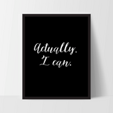 "Motivational Quote Poster ""Actually, I Can"" Home Office Dorm Decor - Ink Print Art  - 2"