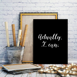 "Motivational Quote Poster ""Actually, I Can"" Home Office Dorm Decor - Ink Print Art  - 1"