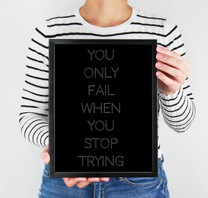 You Only Fail When You Stop Trying Printable Art, Motivational Quote